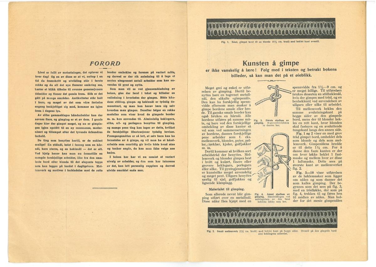 Heftet, 17 sider. Inneholder veiledning i gimpeteknikken. Tegninger, bilder og beskrivelser til gimpearbeider.