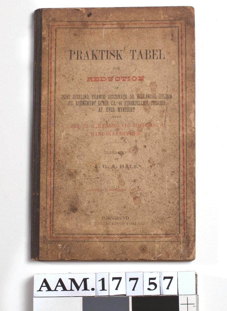 Praktisk Tabel for Reduction af   Pund Sterling, Francs, Reichsmark ....   .... samt Tabel til Veiledning ved   Udregning af Mandskabshyrer.   Af A. G. A. Hals. Porsgrund 1890,  58s.